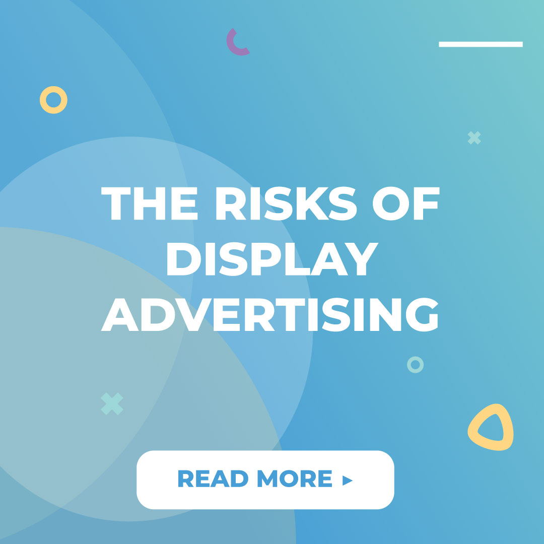 THE RISKS OF DISPLAY ADVERTISING
